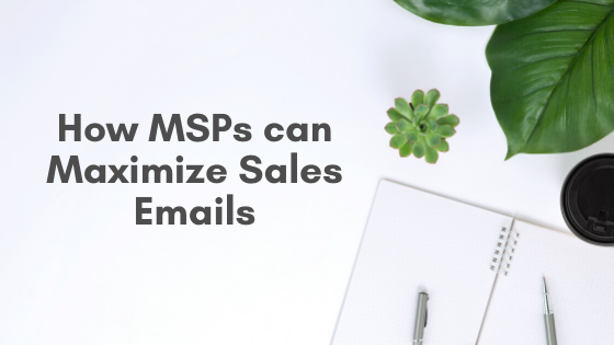 How MSPs can Maximize Sales Emails
