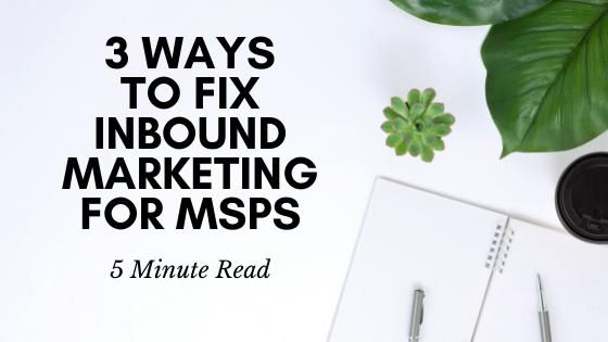 3 Ways to Fix Inbound Marketing for an MSP